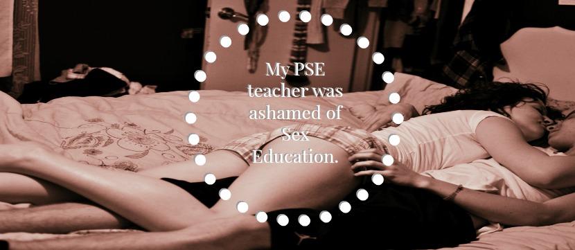 My PSE teacher was ashamed of Sex Education.